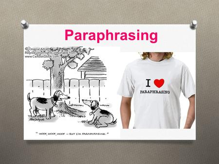 Paraphrasing What is Paraphrasing? O It's taking the essential information and details from a text and writing them in YOUR OWN WORDS. O It's one legitimate.