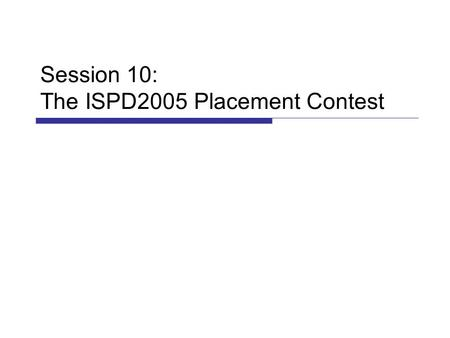 Session 10: The ISPD2005 Placement Contest. 2 Outline  Benchmark & Contest Introduction  Individual placement presentation  FastPlace, Capo, mPL, FengShui,