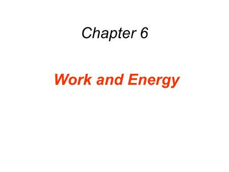 Chapter 6 Work and Energy. 6.1 Work Done by a Constant Force.
