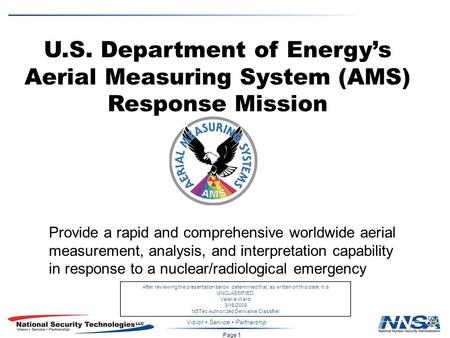 Page 1 Vision Service Partnership U.S. Department of Energy's Aerial Measuring System (AMS) Response Mission Provide a rapid and comprehensive worldwide.