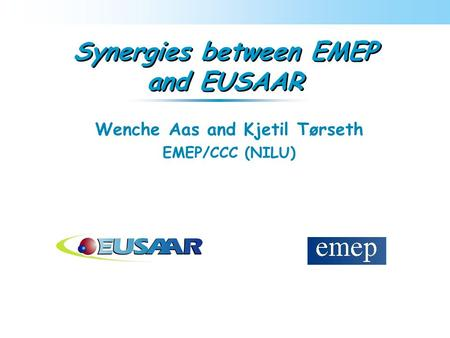 Synergies between EMEP and EUSAAR Wenche Aas and Kjetil Tørseth EMEP/CCC (NILU)