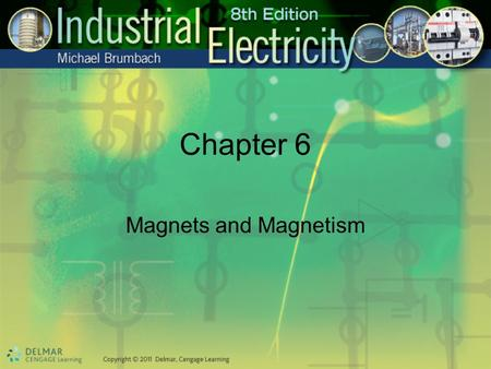 Chapter 6 Magnets and Magnetism. Objectives After studying this chapter, you will be able to: Describe various types of magnets Describe the nature of.