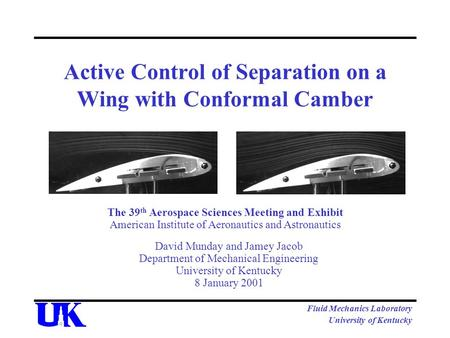 Fluid Mechanics Laboratory University of Kentucky Active Control of Separation on a Wing with Conformal Camber David Munday and Jamey Jacob Department.