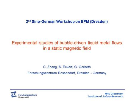 MHD Department Institute of Safety Research 2 nd Sino-German Workshop on EPM (Dresden) Experimental studies of bubble-driven liquid metal flows in a static.