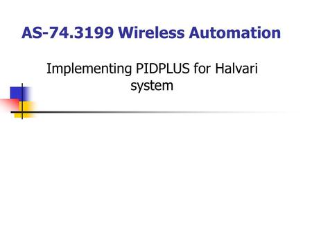 AS-74.3199 Wireless Automation Implementing PIDPLUS for Halvari system.