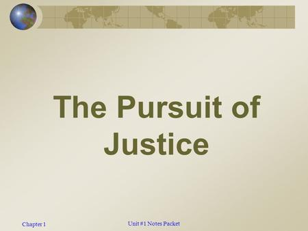 Chapter 1 The Pursuit of Justice Unit #1 Notes Packet.