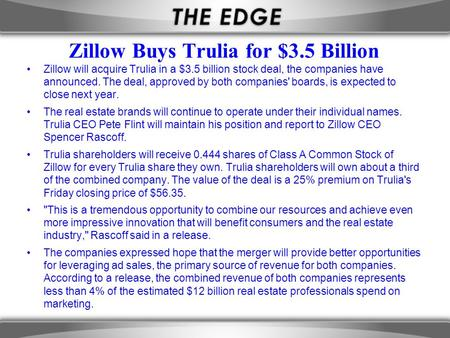 Zillow Buys Trulia for $3.5 Billion Zillow will acquire Trulia in a $3.5 billion stock deal, the companies have announced. The deal, approved by both companies'