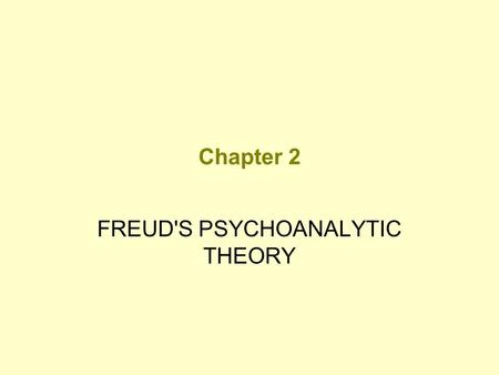 Chapter 2 FREUD'S PSYCHOANALYTIC THEORY. Psychoanalysis Theory of personality development, functioning, and change, which places heavy emphasis on the.