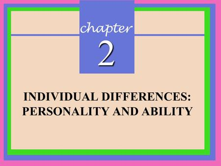 INDIVIDUAL DIFFERENCES: PERSONALITY AND ABILITY