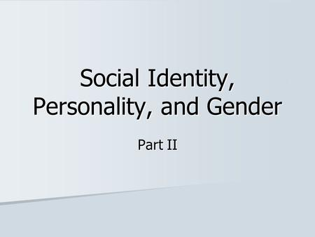 Social Identity, Personality, and Gender Part II.