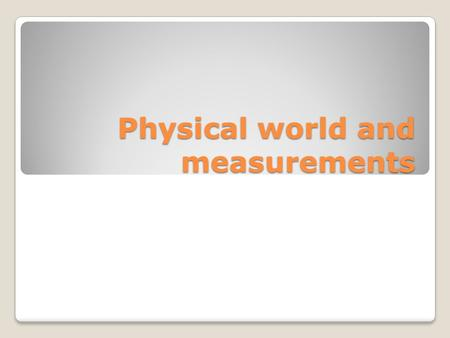 Physical world and measurements. Basic/ Fundamental quantities 1. Length 2. Mass 3. Time 4. Temperature 5. Electric current 6. Luminous intensity 7. Amount.