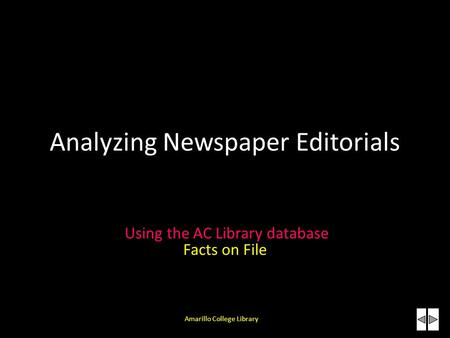 Analyzing Newspaper Editorials Using the AC Library database Facts on File Amarillo College Library.