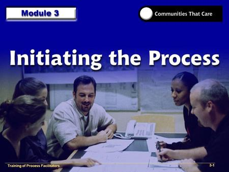 1-2 Training of Process Facilitators 3-1. Training of Process Facilitators 1- Provide an overview of the role and skills of a Communities That Care Process.