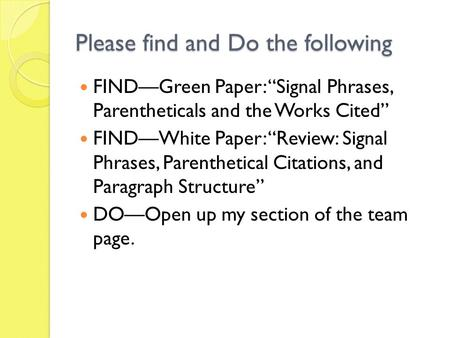 "Please find and Do the following FIND—Green Paper: ""Signal Phrases, Parentheticals and the Works Cited"" FIND—White Paper: ""Review: Signal Phrases, Parenthetical."