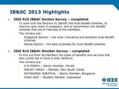 IB&SC 2013 Highlights 1. IEEE R10 IB&SC Section Survey – completed -To work with the Sections to identify the local benefit schemes, to improve upon them.