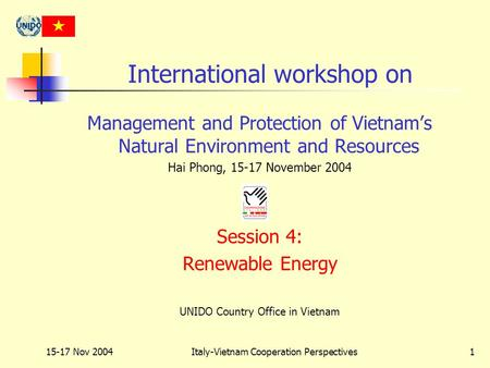 15-17 Nov 2004Italy-Vietnam Cooperation Perspectives1 International workshop on Management and Protection of Vietnam's Natural Environment and Resources.