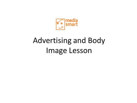 Advertising and Body Image Lesson. Why were they chosen?