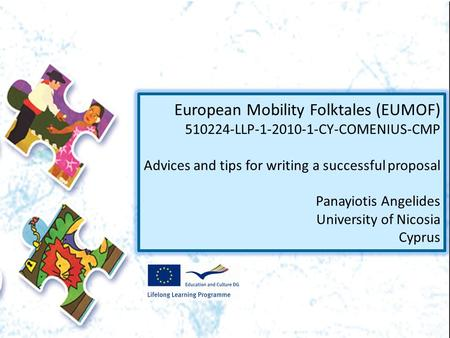 European Mobility Folktales (EUMOF) 510224-LLP-1-2010-1-CY-COMENIUS-CMP Advices and tips for writing a successful proposal Panayiotis Angelides University.