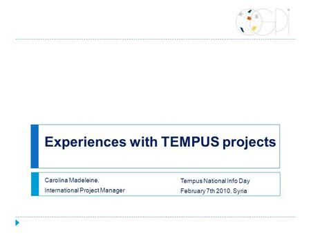 Experiences with TEMPUS projects Carolina Madeleine, International Project Manager Tempus National Info Day February 7th 2010, Syria.
