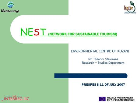 (NETWORK FOR SUSTAINABLE TOURISM) NEST (NETWORK FOR SUSTAINABLE TOURISM) ENVIRONMENTAL CENTRE OF KOZANI Mr. Theodor Stavrakas Research – Studies Department.