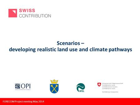 FORECOM Project meeting May 2014 Scenarios – developing realistic land use and climate pathways.