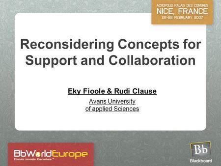 Reconsidering Concepts for Support and Collaboration Eky Fioole & Rudi Clause Avans University of applied Sciences.