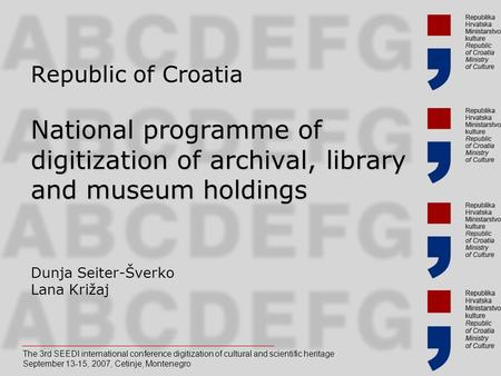 Republic of Croatia National programme of digitization of archival, library and museum holdings Dunja Seiter-Šverko Lana Križaj The 3rd SEEDI international.