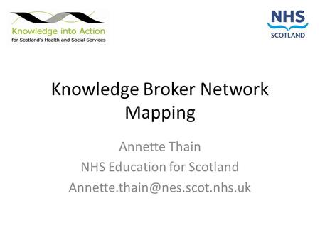 Knowledge Broker Network Mapping Annette Thain NHS Education for Scotland