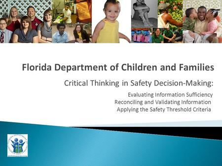 Critical Thinking in Safety Decision-Making: Evaluating Information Sufficiency Reconciling and Validating Information Applying the Safety Threshold Criteria.
