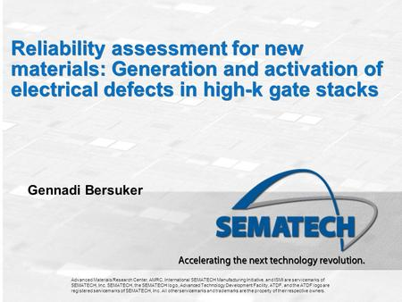 Advanced Materials Research Center, AMRC, International SEMATECH Manufacturing Initiative, and ISMI are servicemarks of SEMATECH, Inc. SEMATECH, the SEMATECH.