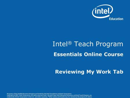 Programs of the Intel® Education Initiative are funded by the Intel Foundation and Intel Corporation. Copyright © 2007, Intel Corporation. All rights reserved.