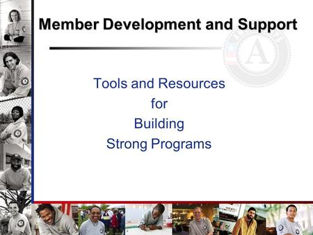 Member Development and Support Tools and Resources for Building Strong Programs.