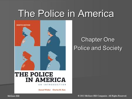 The Police in America Chapter One Police and Society © 2013 McGraw-Hill Companies. All Rights Reserved. McGraw-Hill.