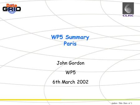 Author - Title- Date - n° 1 Partner Logo WP5 Summary Paris John Gordon WP5 6th March 2002.
