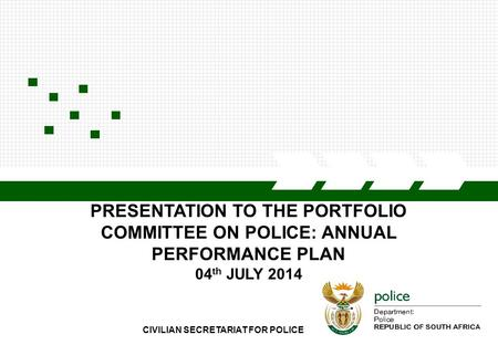 CIVILIAN SECRETARIAT FOR POLICE1 PRESENTATION TO THE PORTFOLIO COMMITTEE ON POLICE: ANNUAL PERFORMANCE PLAN 04 th JULY 2014.