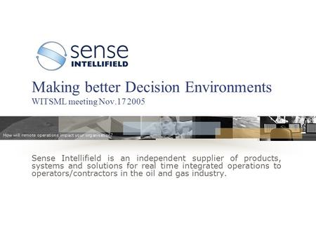 Sense Intellifield is an independent supplier of products, systems and solutions for real time integrated operations to operators/contractors in the oil.