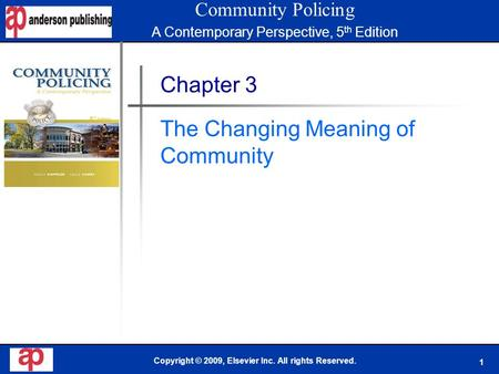 1 Book Cover Here Copyright © 2009, Elsevier Inc. All rights Reserved. Chapter 3 The Changing Meaning of Community Community Policing A Contemporary Perspective,