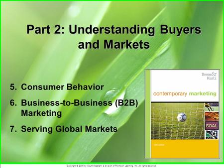 Copyright © 2006 by South-Western, a division of Thomson Learning, Inc. All rights reserved. Part 2: Understanding Buyers and Markets 5.Consumer Behavior.