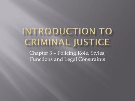Chapter 3 – Policing Role, Styles, Functions and Legal Constraints.