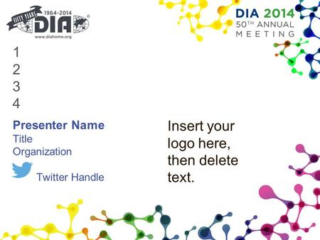 12341234 Presenter Name Title Organization Twitter Handle Insert your logo here, then delete text.