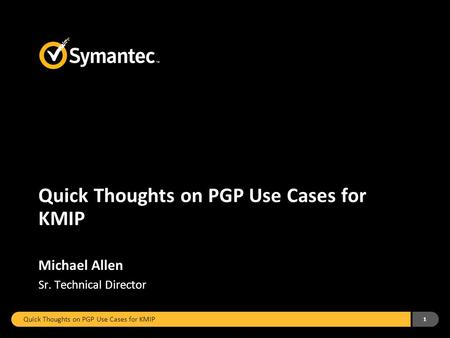 Quick Thoughts on PGP Use Cases for KMIP 1 Michael Allen Sr. Technical Director.