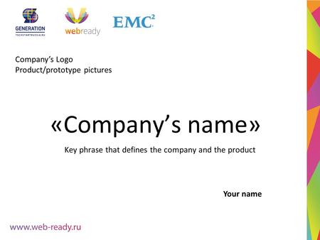 Company's Logo Product/prototype pictures «Company's name» Key phrase that defines the company and the product Your name.