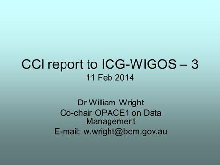 CCl report to ICG-WIGOS – 3 11 Feb 2014 Dr William Wright Co-chair OPACE1 on Data Management