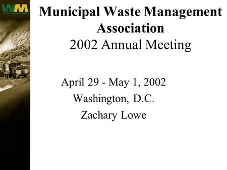 Municipal Waste Management Association 2002 Annual Meeting April 29 - May 1, 2002 Washington, D.C. Zachary Lowe.