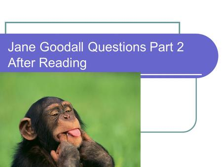 "Jane Goodall Questions Part 2 After Reading. Two Part Question: 1. a) Why did Jane Goodall write ""I Acknowledge Mine""? b) Why did she need persuasive."
