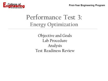 First-Year Engineering Program Performance Test 3: Energy Optimization Objective and Goals Lab Procedure Analysis Test Readiness Review.