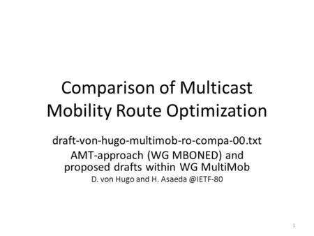 Comparison of Multicast Mobility Route Optimization draft-von-hugo-multimob-ro-compa-00.txt AMT-approach (WG MBONED) and proposed drafts within WG MultiMob.