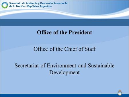 Office of the President Office of the Chief of Staff Secretariat of Environment and Sustainable Development.