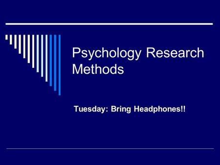 Psychology Research Methods Tuesday: Bring Headphones!!
