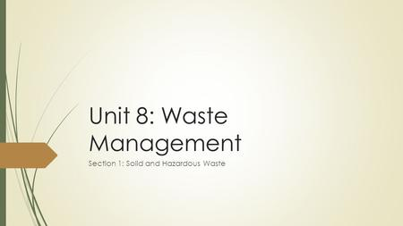Unit 8: Waste Management Section 1: Solid and Hazardous Waste.
